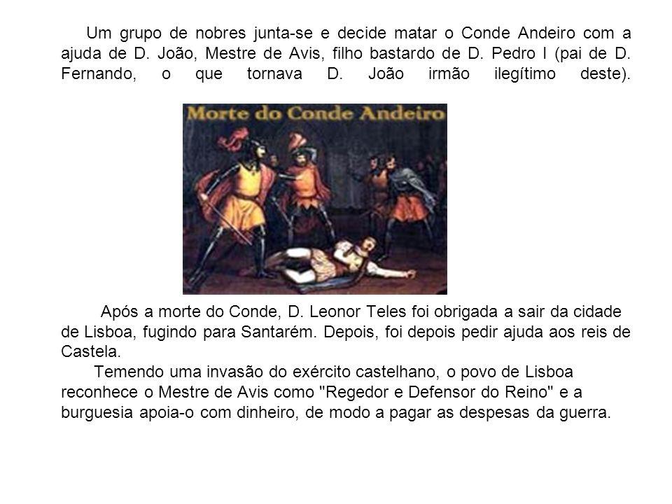 Um grupo de nobres junta-se e decide matar o Conde Andeiro com a ajuda de D. João, Mestre de Avis, filho bastardo de D. Pedro I (pai de D. Fernando, o