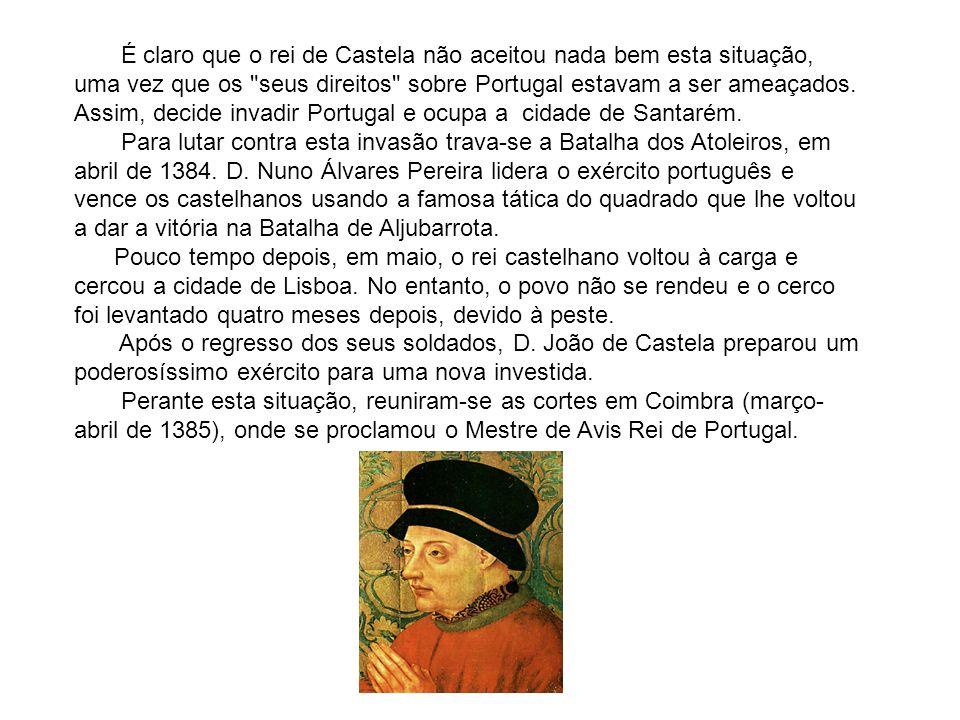 É claro que o rei de Castela não aceitou nada bem esta situação, uma vez que os