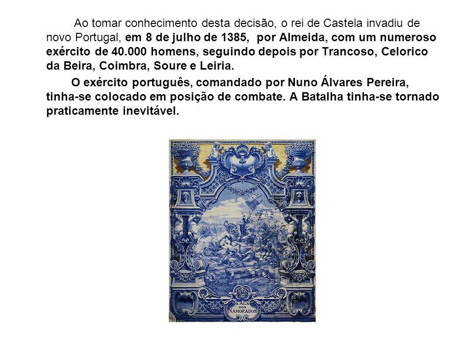 Ao tomar conhecimento desta decisão, o rei de Castela invadiu de novo Portugal, em 8 de julho de 1385, por Almeida, com um numeroso exército de 40.000
