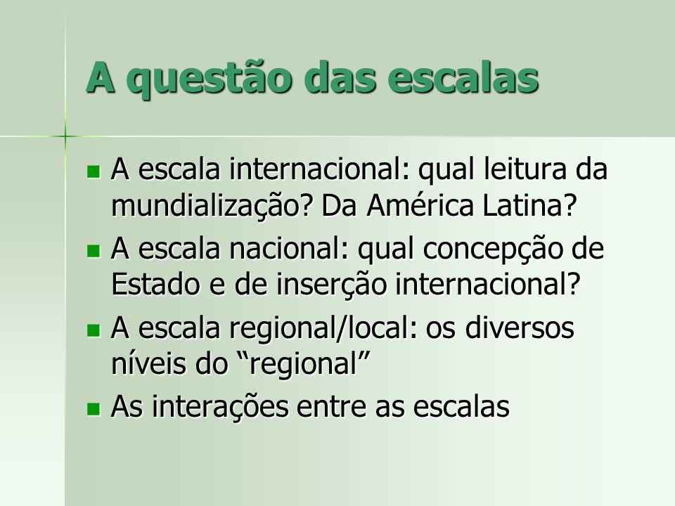 A questão das escalas A escala internacional: qual leitura da mundialização? Da América Latina? A escala internacional: qual leitura da mundialização?
