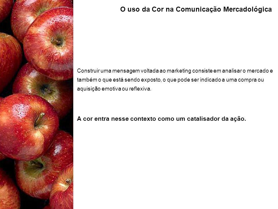 O uso da Cor na Comunicação Mercadológica Construir uma mensagem voltada ao marketing consiste em analisar o mercado e também o que está sendo exposto