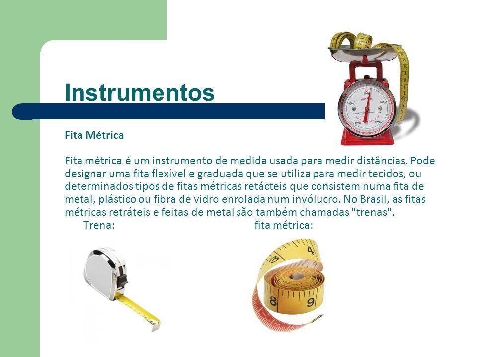 Instrumentos Fita Métrica Fita métrica é um instrumento de medida usada para medir distâncias. Pode designar uma fita flexível e graduada que se utili