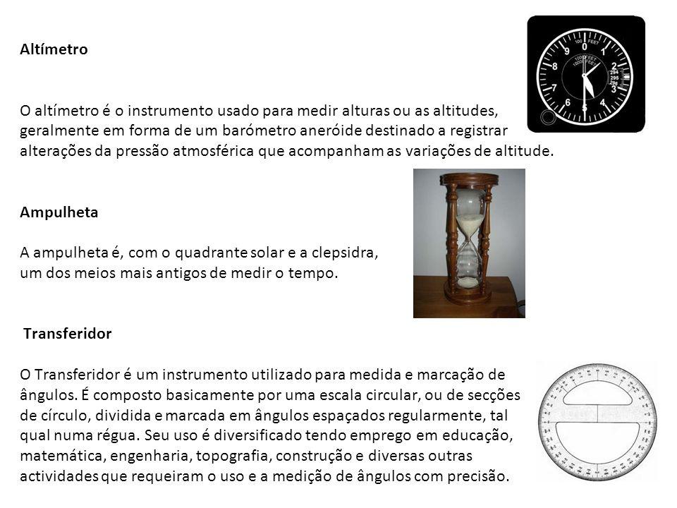 Altímetro O altímetro é o instrumento usado para medir alturas ou as altitudes, geralmente em forma de um barómetro aneróide destinado a registrar alt