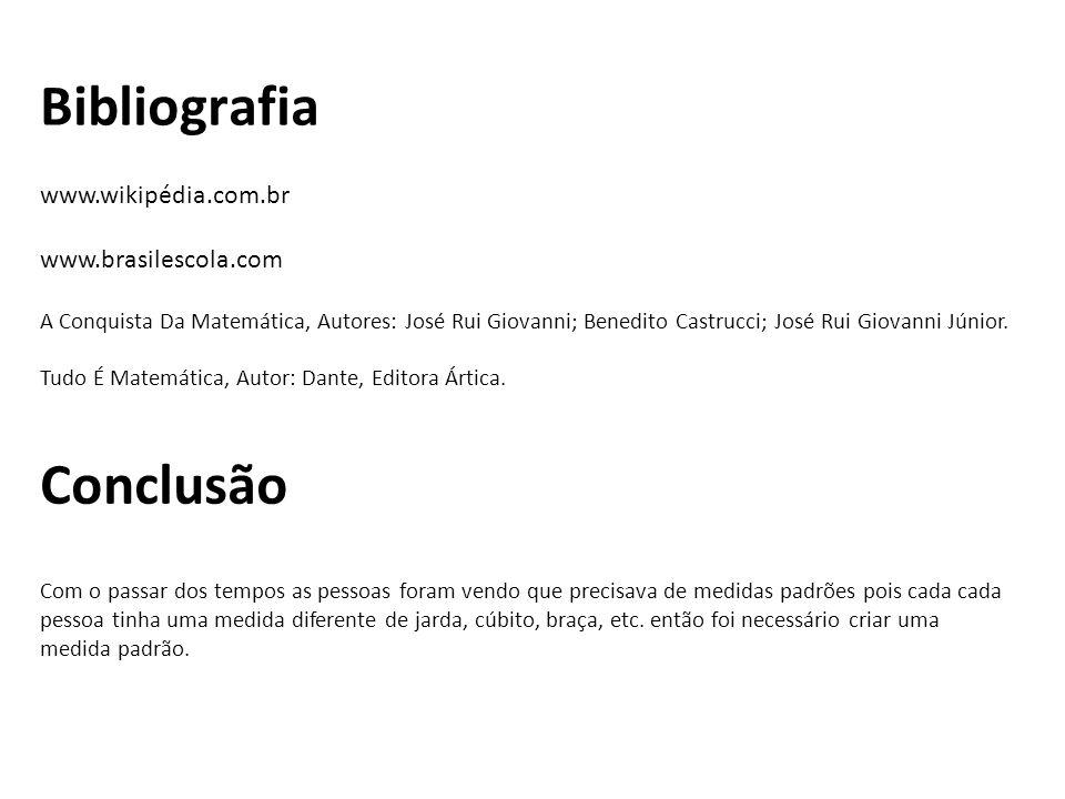 Bibliografia www.wikipédia.com.br www.brasilescola.com A Conquista Da Matemática, Autores: José Rui Giovanni; Benedito Castrucci; José Rui Giovanni Jú