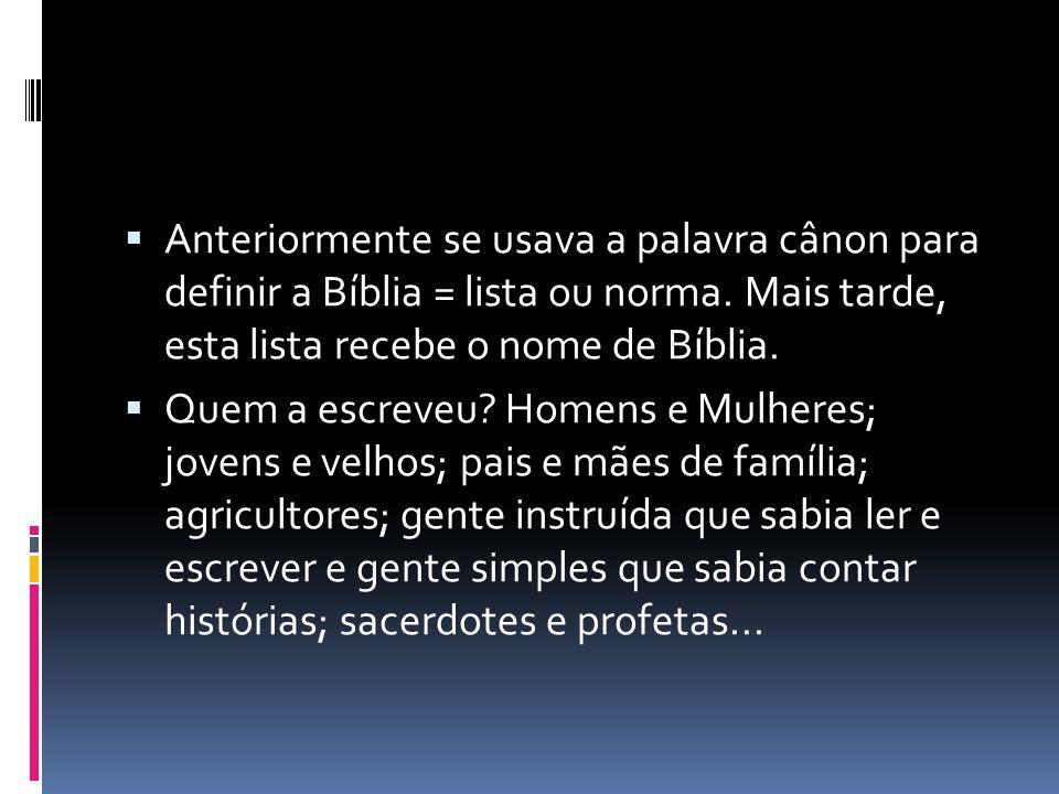 Anteriormente se usava a palavra cânon para definir a Bíblia = lista ou norma. Mais tarde, esta lista recebe o nome de Bíblia. Quem a escreveu? Homens