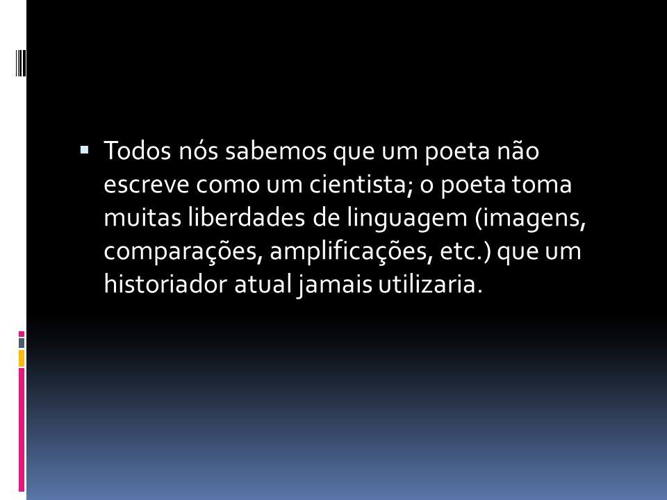 Todos nós sabemos que um poeta não escreve como um cientista; o poeta toma muitas liberdades de linguagem (imagens, comparações, amplificações, etc.)