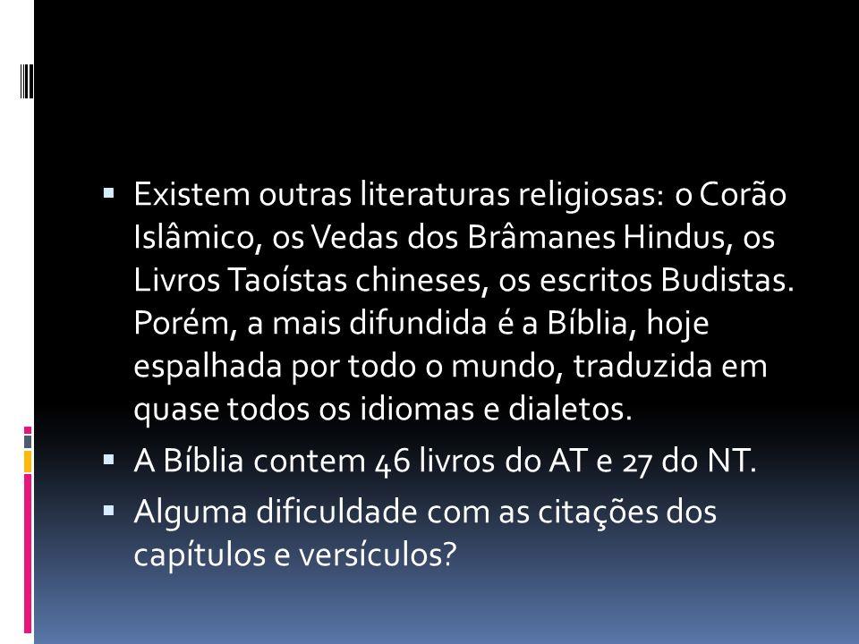 Existem outras literaturas religiosas: o Corão Islâmico, os Vedas dos Brâmanes Hindus, os Livros Taoístas chineses, os escritos Budistas. Porém, a mai