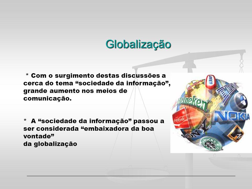 Globalização * Com o surgimento destas discussões a cerca do tema sociedade da informação, grande aumento nos meios de comunicação. * A sociedade da i