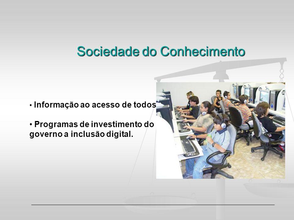 Sociedade do Conhecimento Informação ao acesso de todos Programas de investimento do governo a inclusão digital.