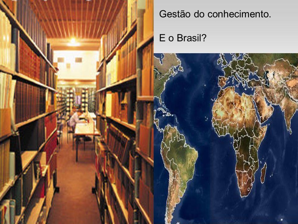 . Gestão do conhecimento. E o Brasil?