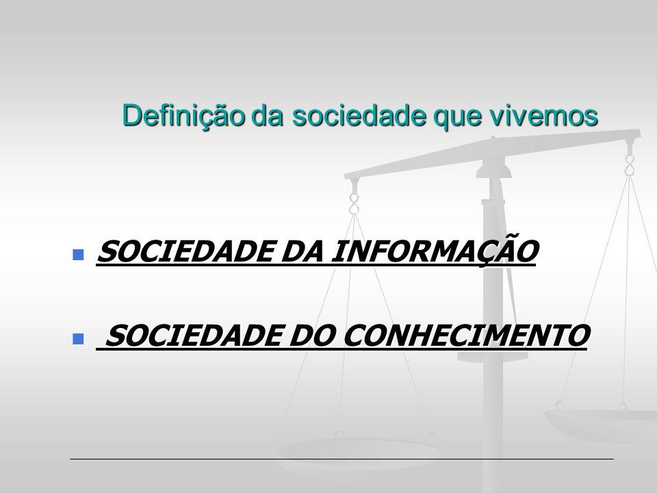 Definição da sociedade que vivemos SOCIEDADE DA INFORMAÇÃO SOCIEDADE DA INFORMAÇÃO SOCIEDADE DO CONHECIMENTO SOCIEDADE DO CONHECIMENTO