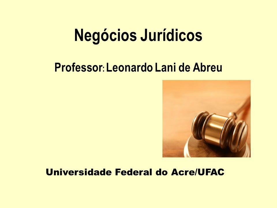 Universidade Federal do Acre/UFAC Negócios Jurídicos Professor : Leonardo Lani de Abreu