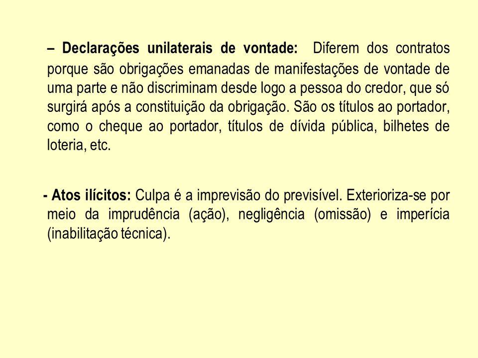 – Declarações unilaterais de vontade: Diferem dos contratos porque são obrigações emanadas de manifestações de vontade de uma parte e não discriminam