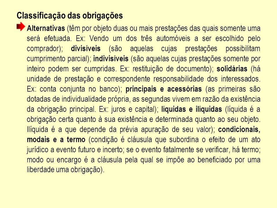 Classificação das obrigações Alternativas (têm por objeto duas ou mais prestações das quais somente uma será efetuada. Ex: Vendo um dos três automóvei