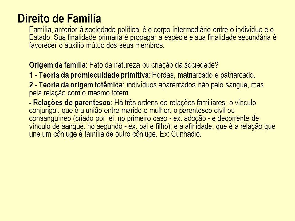 Direito de Família Família, anterior à sociedade política, é o corpo intermediário entre o indivíduo e o Estado. Sua finalidade primária é propagar a