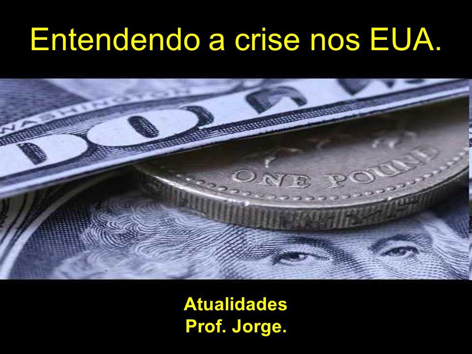 Atualidades Prof. Jorge. Entendendo a crise nos EUA.
