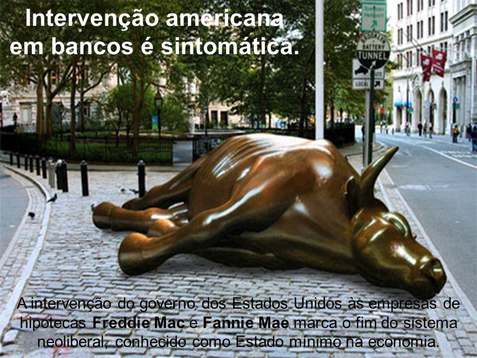 Intervenção americana em bancos é sintomática. A intervenção do governo dos Estados Unidos às empresas de hipotecas Freddie Mac e Fannie Mae marca o f