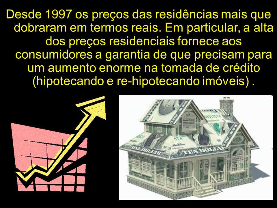 Desde 1997 os preços das residências mais que dobraram em termos reais. Em particular, a alta dos preços residenciais fornece aos consumidores a garan