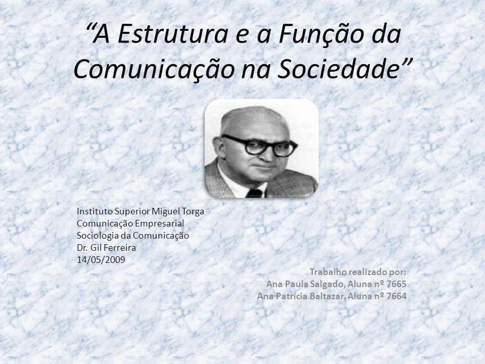 A Estrutura e a Função da Comunicação na Sociedade Instituto Superior Miguel Torga Comunicação Empresarial Sociologia da Comunicação Dr. Gil Ferreira