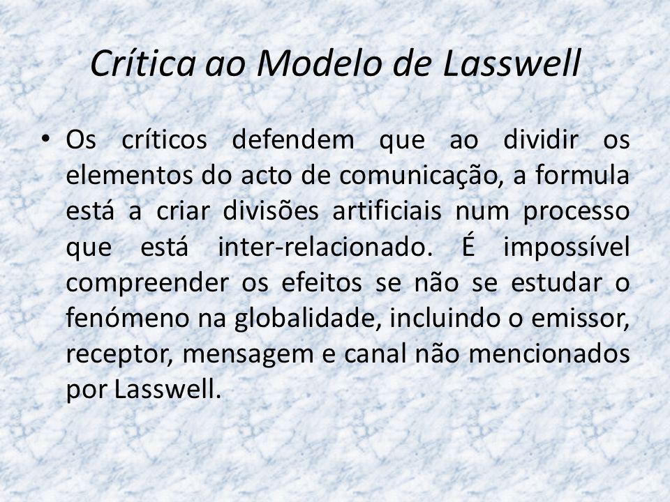 Crítica ao Modelo de Lasswell Os críticos defendem que ao dividir os elementos do acto de comunicação, a formula está a criar divisões artificiais num