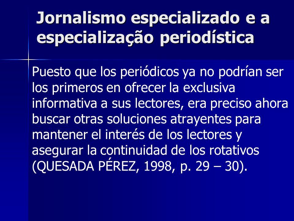 Jornalismo especializado e a especialização periodística O texto é o grande trunfo do JE.