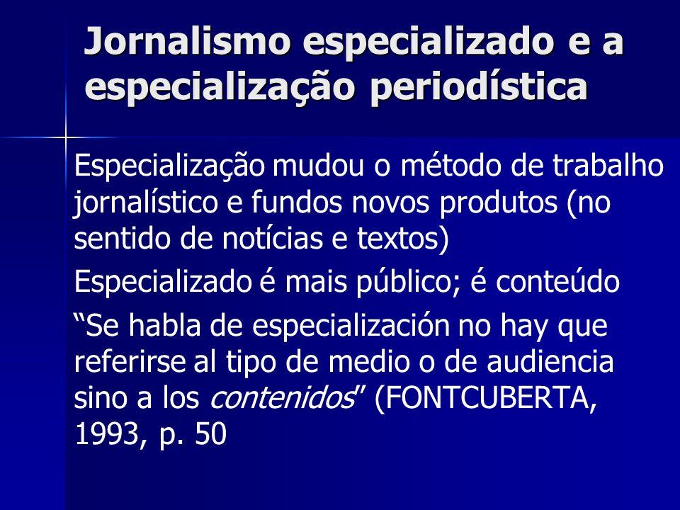 Jornalismo especializado e a especialização periodística Hay que repetir que no son los medios los que especializan sino los contenidos.