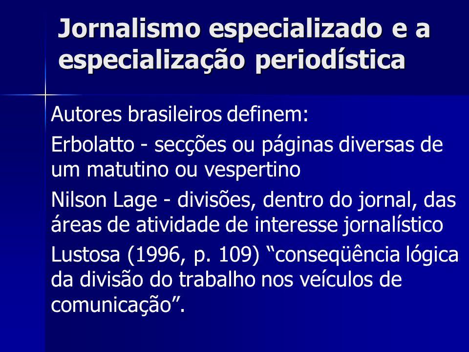 Jornalismo especializado e a especialização periodística Nilson Lage ressalta que, embora o conteúdo possa ser especializado, deve ser desenvolvido por um jornalista Juarez Bahia reforça a tese: especialista treinado em notícias.