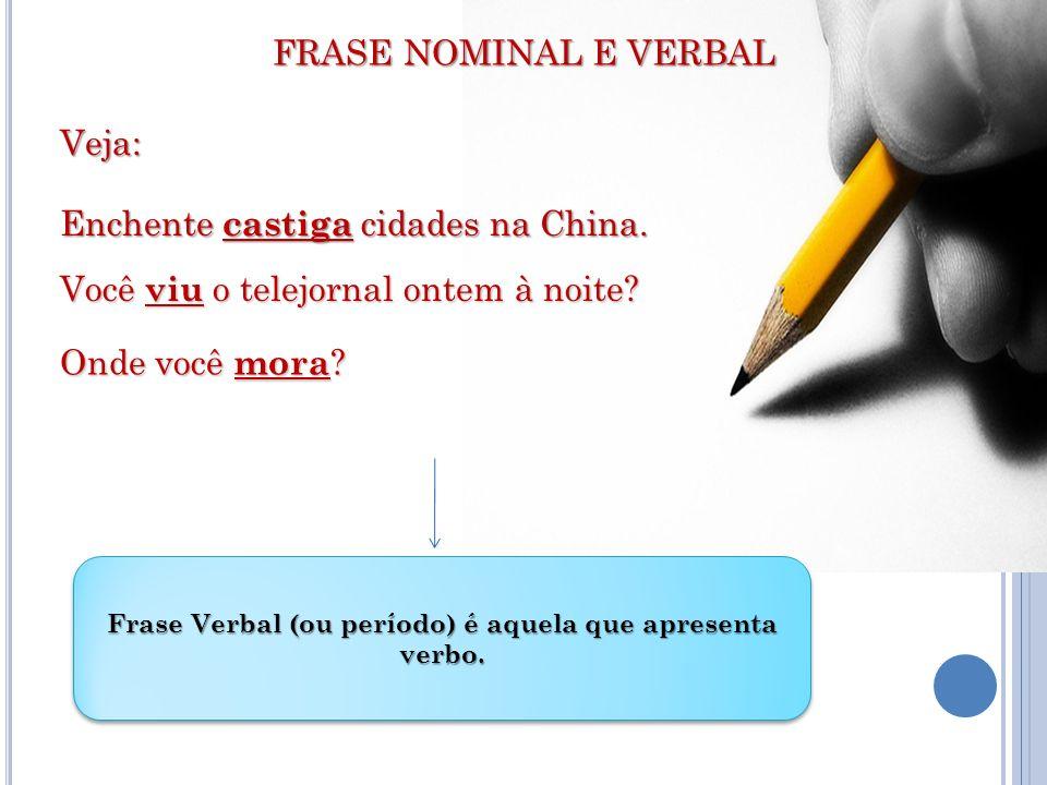 FRASE NOMINAL E VERBAL Veja: Frase Nominal é aquela que não apresenta verbo.