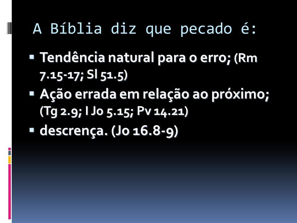 A Bíblia diz que pecado é: Tendência natural para o erro; (Rm 7.15-17; Sl 51.5) Tendência natural para o erro; (Rm 7.15-17; Sl 51.5) Ação errada em re