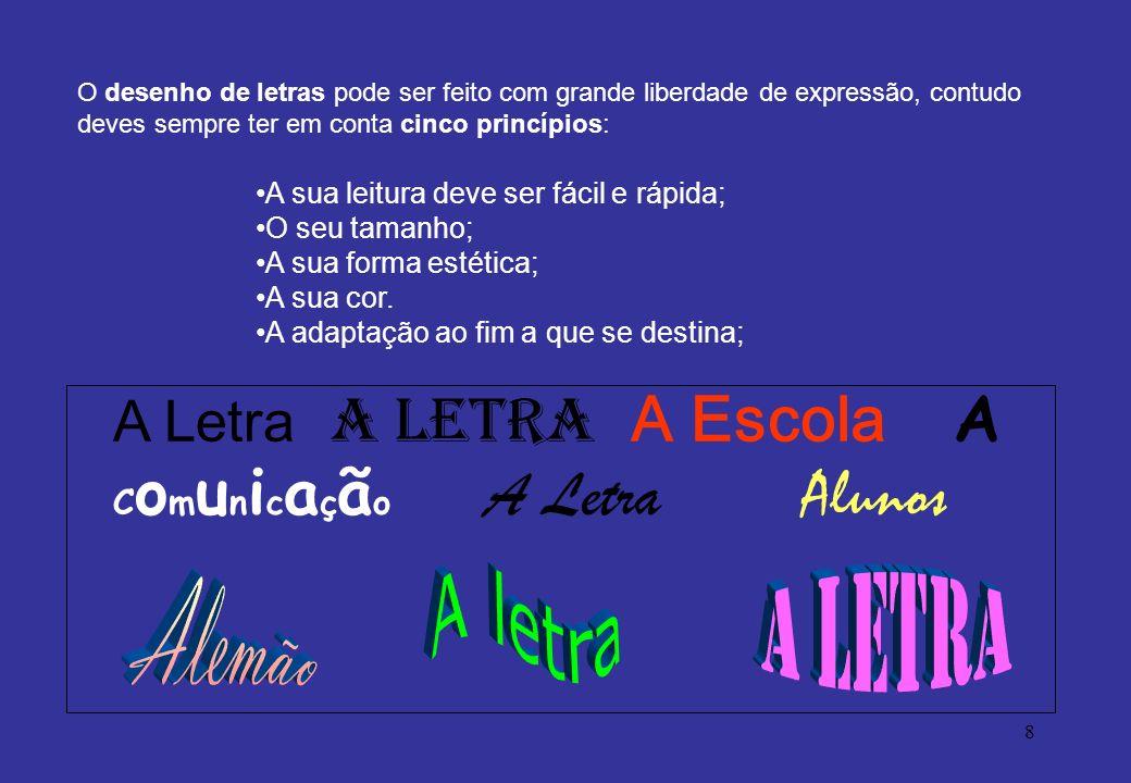 8 A Letra A Letra A Escola A C o m u n i c a ç ã o A Letra Alunos O desenho de letras pode ser feito com grande liberdade de expressão, contudo deves