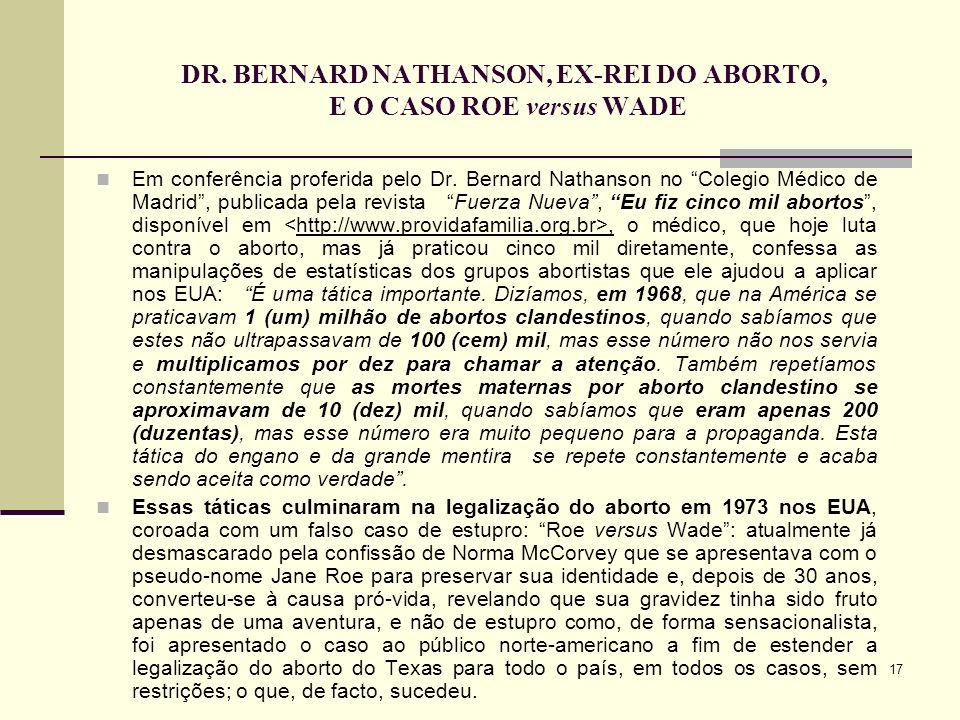 17 DR. BERNARD NATHANSON, EX-REI DO ABORTO, E O CASO ROE versus WADE Em conferência proferida pelo Dr. Bernard Nathanson no Colegio Médico de Madrid,