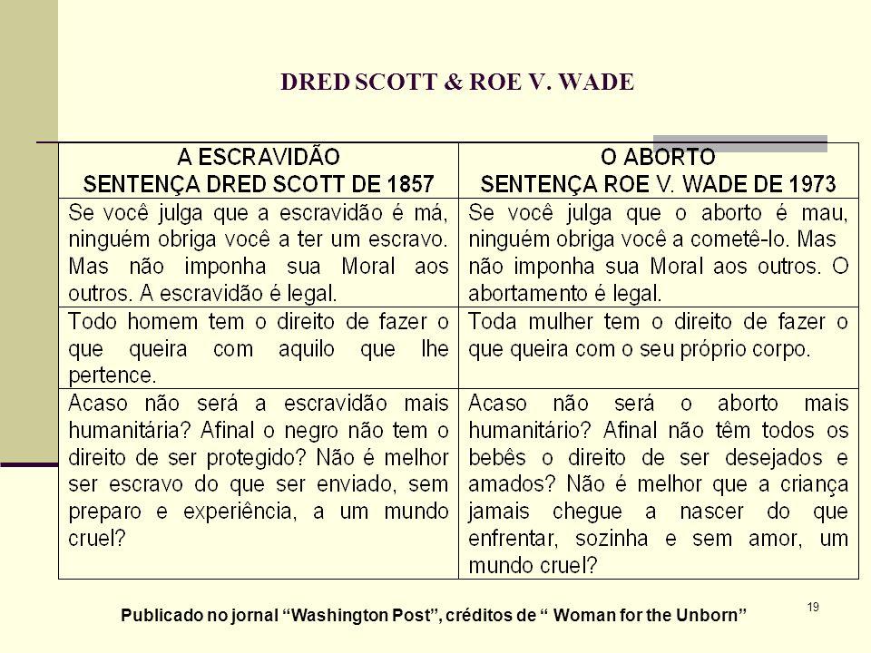 19 DRED SCOTT & ROE V. WADE Publicado no jornal Washington Post, créditos de Woman for the Unborn