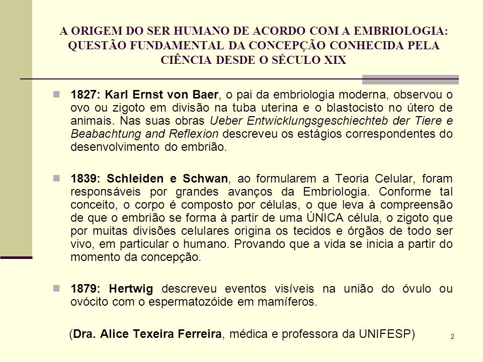 2 A ORIGEM DO SER HUMANO DE ACORDO COM A EMBRIOLOGIA: QUESTÃO FUNDAMENTAL DA CONCEPÇÃO CONHECIDA PELA CIÊNCIA DESDE O SÉCULO XIX 1827: Karl Ernst von
