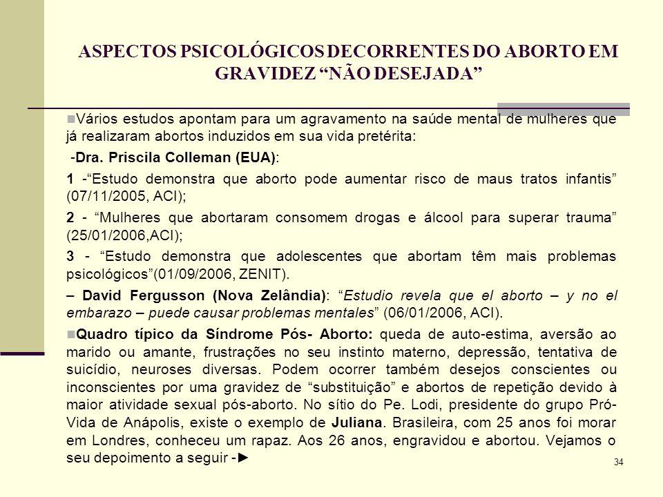 34 ASPECTOS PSICOLÓGICOS DECORRENTES DO ABORTO EM GRAVIDEZ NÃO DESEJADA Vários estudos apontam para um agravamento na saúde mental de mulheres que já