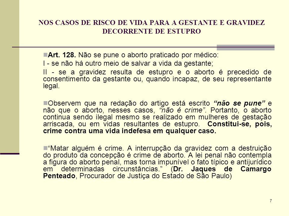 7 NOS CASOS DE RISCO DE VIDA PARA A GESTANTE E GRAVIDEZ DECORRENTE DE ESTUPRO Art. 128. Não se pune o aborto praticado por médico: I - se não há outro
