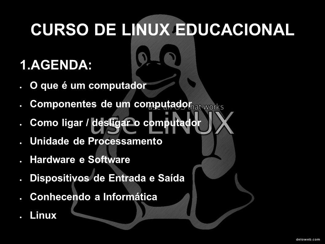 CURSO DE LINUX EDUCACIONAL 1.AGENDA: O que é um computador Componentes de um computador Como ligar / desligar o computador Unidade de Processamento Ha