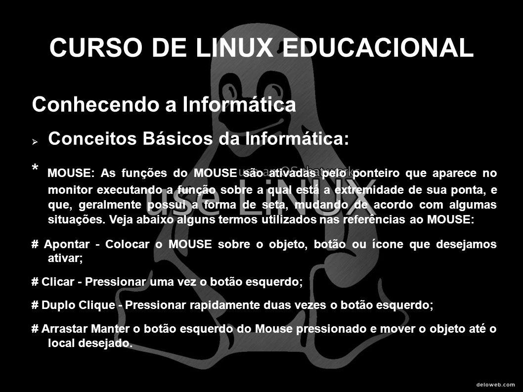 CURSO DE LINUX EDUCACIONAL Conhecendo a Informática Conceitos Básicos da Informática: * MOUSE: As funções do MOUSE são ativadas pelo ponteiro que apar