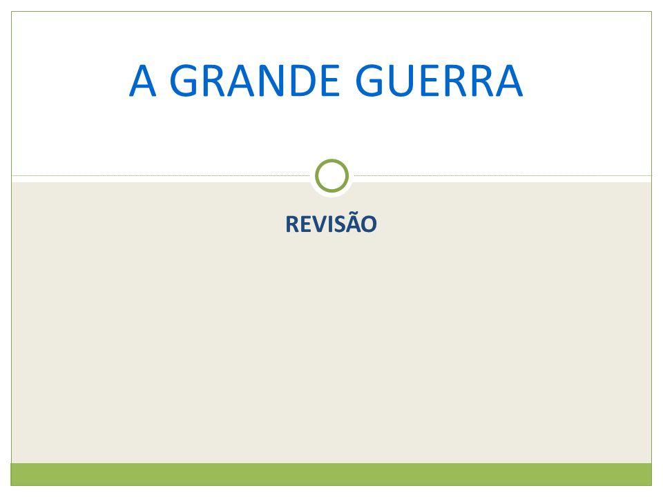 REVISÃO A GRANDE GUERRA