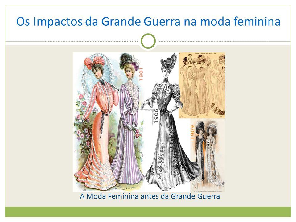 A Moda Feminina antes da Grande Guerra Os Impactos da Grande Guerra na moda feminina