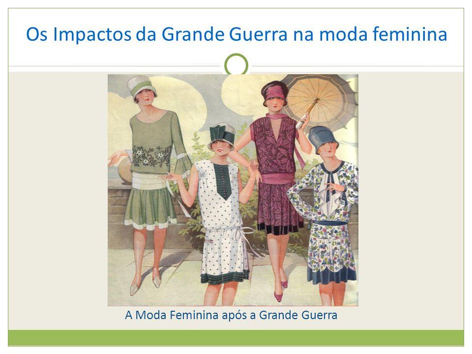 Os Impactos da Grande Guerra na moda feminina A Moda Feminina após a Grande Guerra