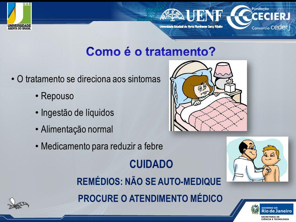 O tratamento se direciona aos sintomas Repouso Ingestão de líquidos Alimentação normal Medicamento para reduzir a febre CUIDADO REMÉDIOS: NÃO SE AUTO-
