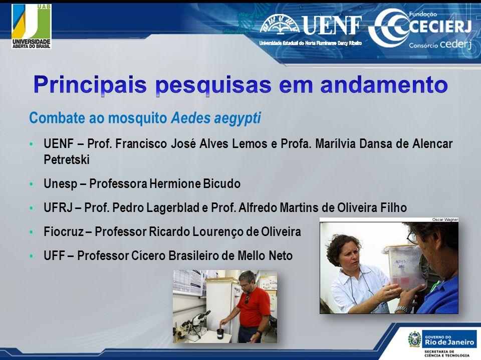 Combate ao mosquito Aedes aegypti UENF – Prof. Francisco José Alves Lemos e Profa. Marílvia Dansa de Alencar Petretski Unesp – Professora Hermione Bic