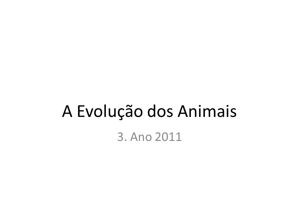 A Evolução dos Animais 3. Ano 2011