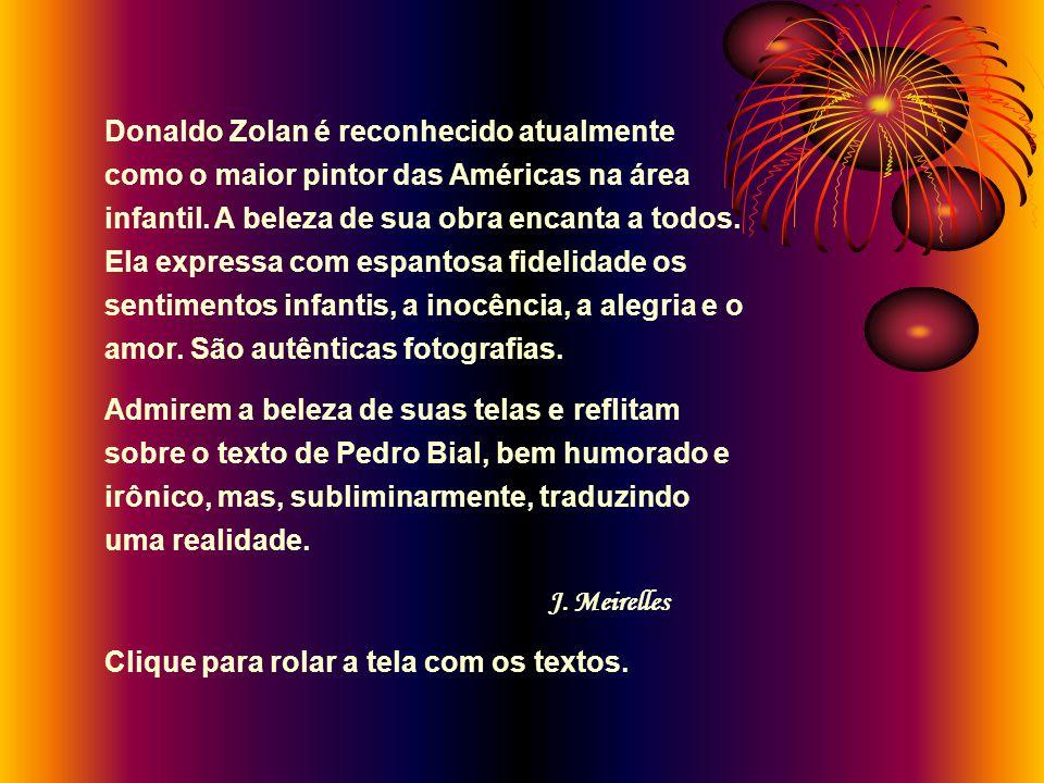 SÉRIE ARTE/REFLEXÃO IMAGEM, MÚSICA, TEXTOS REFLEXIVOS A ARTE DE DONALD ZOLAN ´ MÚSICA: Suave.way TEXTO: Pedro Bial - O Jardim de Infância