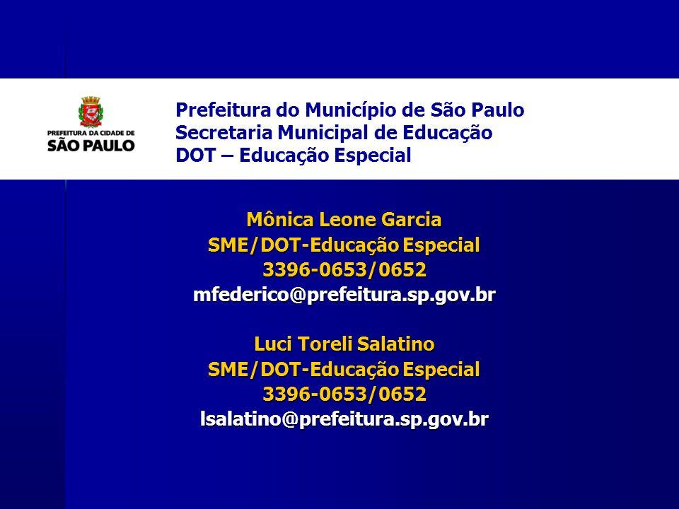 Prefeitura do Município de São Paulo Secretaria Municipal de Educação DOT – Educação Especial Mônica Leone Garcia SME/DOT-Educação Especial 3396-0653/