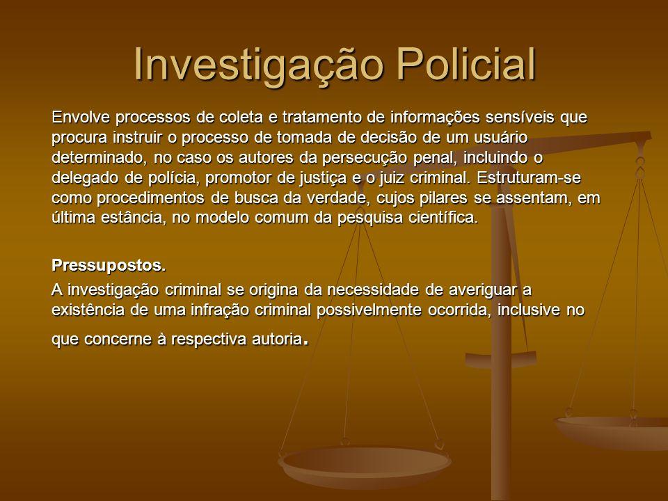 Investigação Policial Envolve processos de coleta e tratamento de informações sensíveis que procura instruir o processo de tomada de decisão de um usu