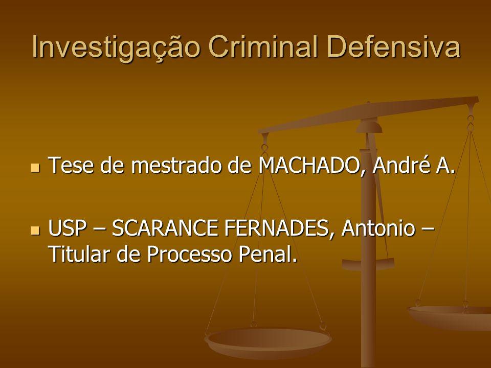Investigação Criminal Defensiva Tese de mestrado de MACHADO, André A. Tese de mestrado de MACHADO, André A. USP – SCARANCE FERNADES, Antonio – Titular