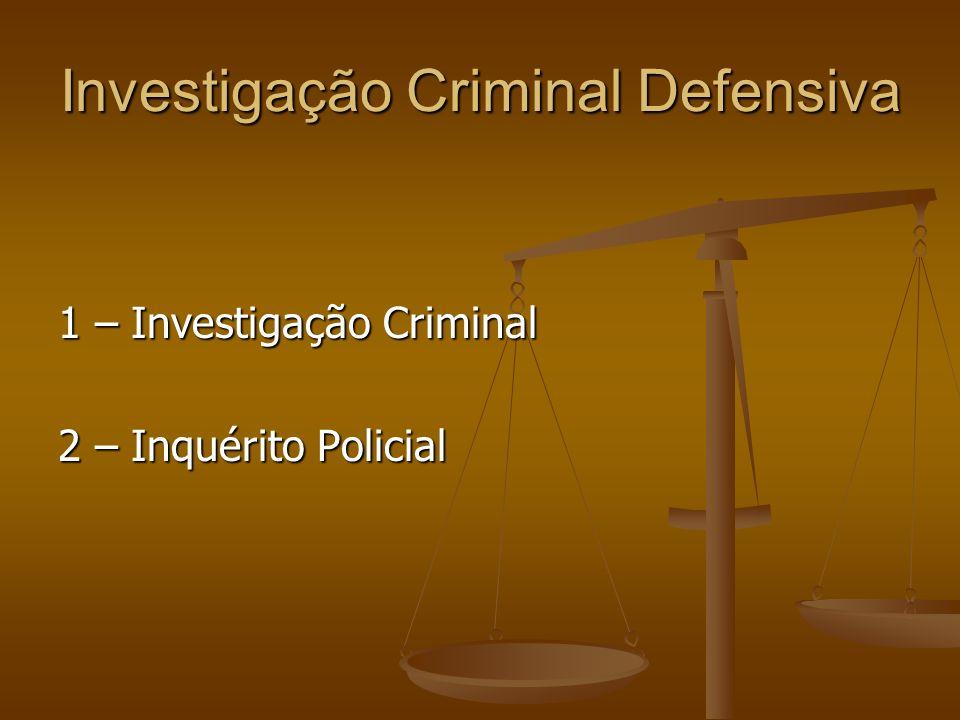 Investigação Criminal Defensiva 1 – Investigação Criminal 2 – Inquérito Policial