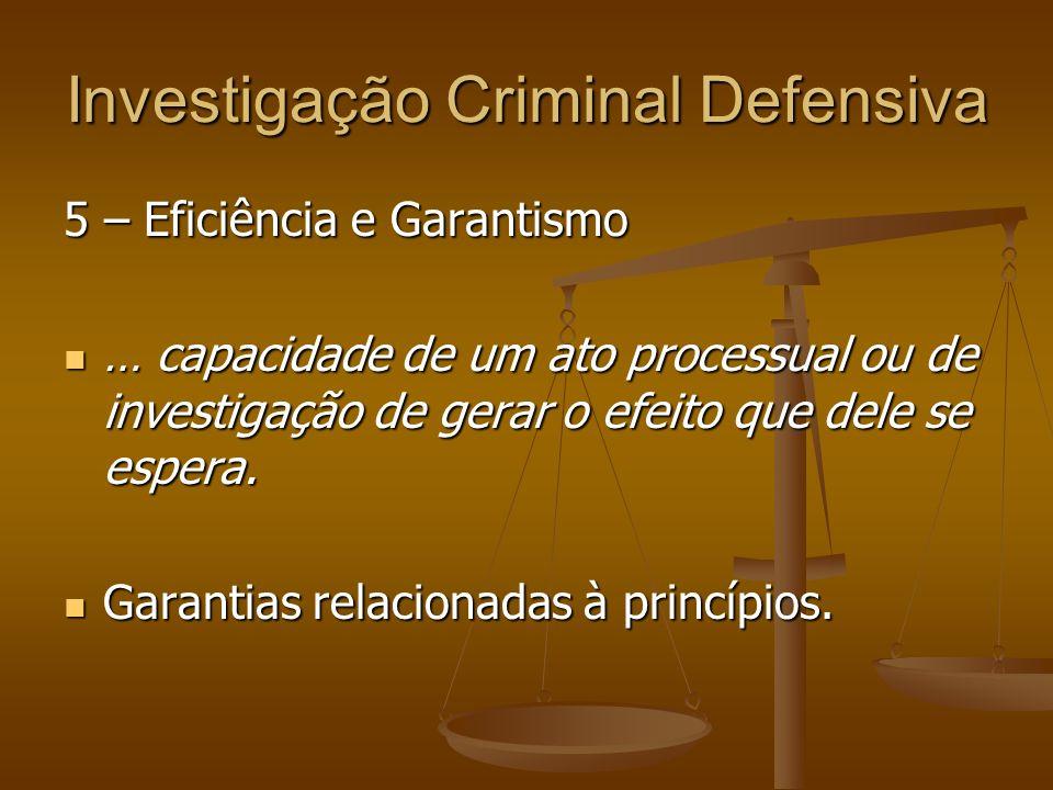 Investigação Criminal Defensiva 5 – Eficiência e Garantismo … capacidade de um ato processual ou de investigação de gerar o efeito que dele se espera.