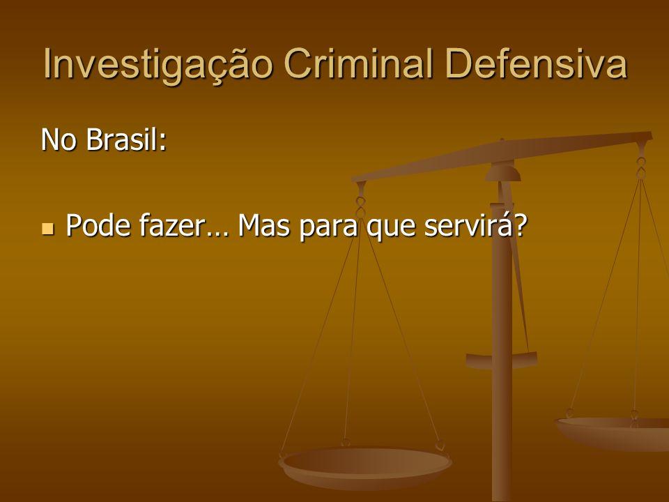 Investigação Criminal Defensiva No Brasil: Pode fazer… Mas para que servirá? Pode fazer… Mas para que servirá?